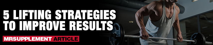 5 Lifting Strategies to Improve Results - Mrsupplement Article