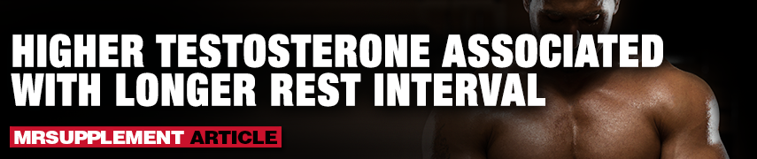 Higher Testosterone Associated with Longer Rest Interval - MrSupplement Article