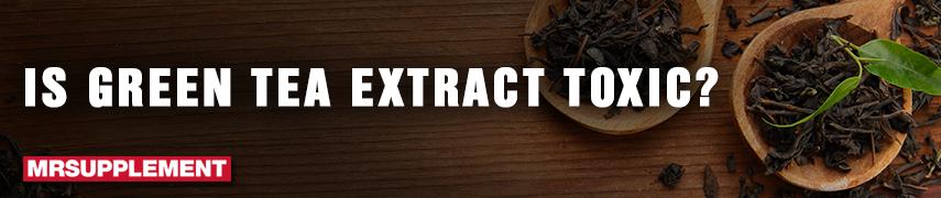 In Green Tea Extract Toxic