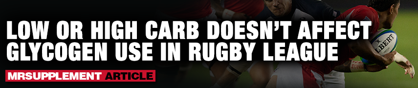 Low Or High Carb Doesn't Affect Glycogen Use In Rugby League - MrSupplement Article