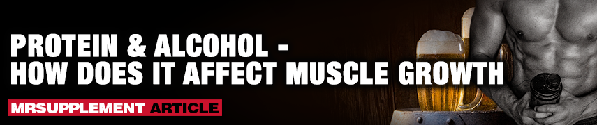 Protein & Alcohol -  How Does It Affect Muscle Growth - MrSupplement Article