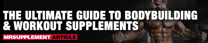 The Ultimate Guide to Bodybuilding & Workout Supplements - MrSupplement Article