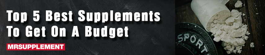 Top 5 Best Supplements to Get on a Budget